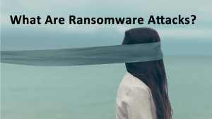 What Are Ransomware Attacks