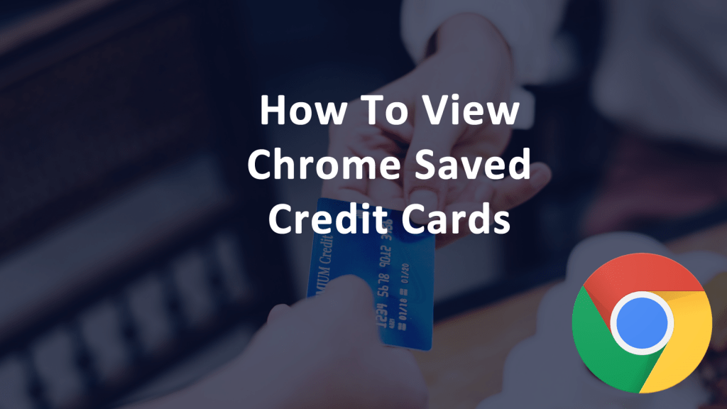 View Chrome-Saved Credit Cards