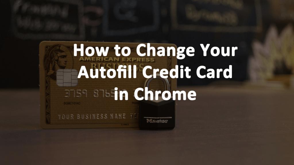 Change Chrome Autofill Credit Card