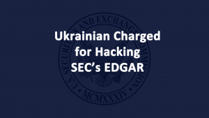Ukrainian Charged Hacking SEC EDGAR