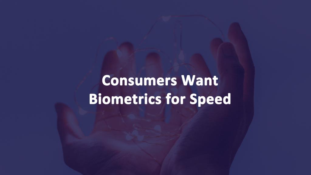 Consumers Want Biometrics Speed