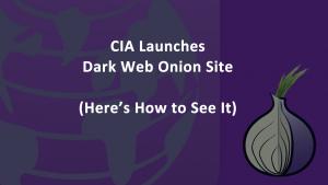 CIA Launches Dark Web Onion Site