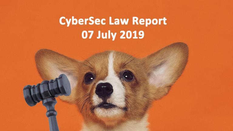 CyberSec Law Report 07 July 2019