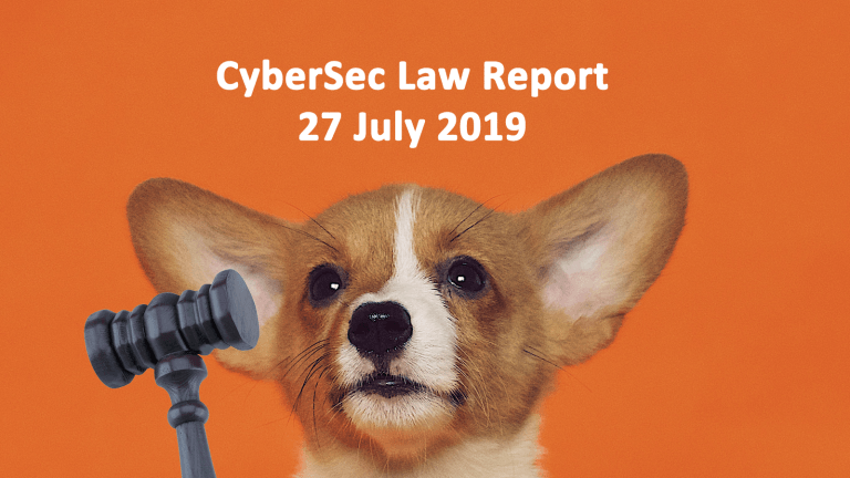 CyberSec Law Report – 27 July 2019