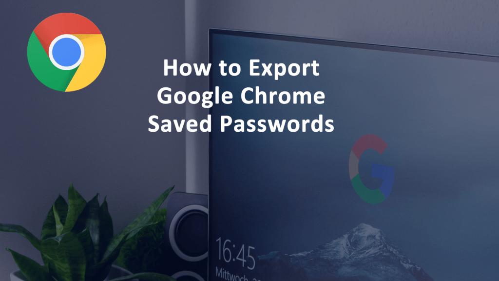 Export Google Chrome Saved Passwords