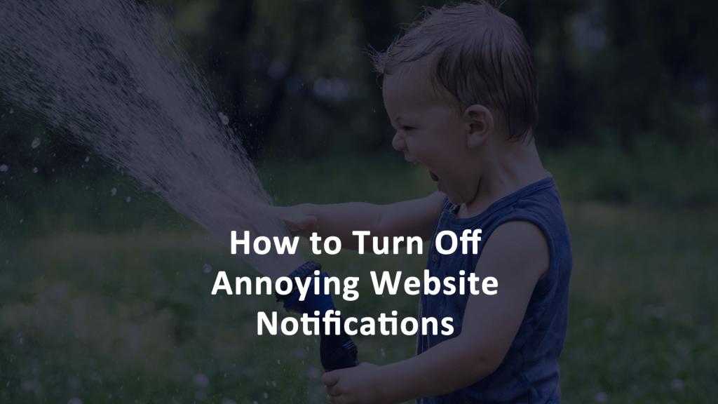 Turn Off Annoying Website Push Notifications
