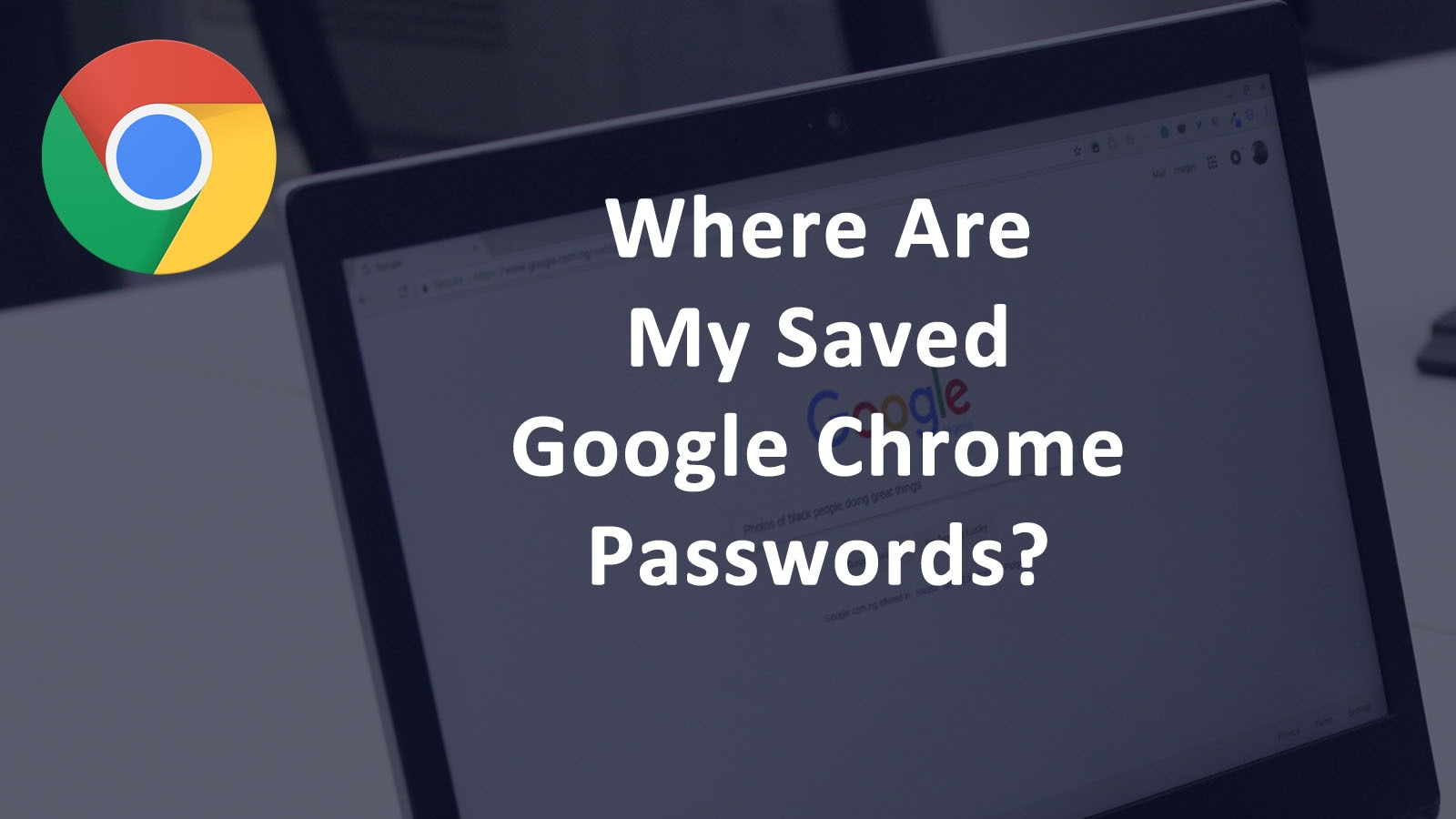 Where Google Chrome Passwords Saved