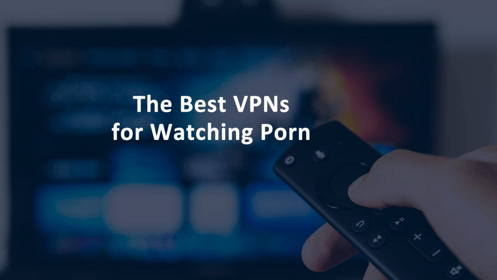 Best VPN for Porn