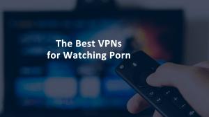 Best VPN for Porn