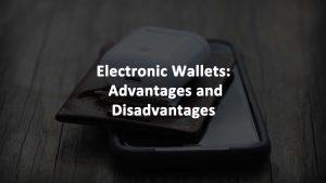Electronic Wallets Advantages Disadvantages
