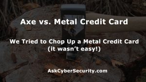 Destroy Credit Card Axe-Credit Card