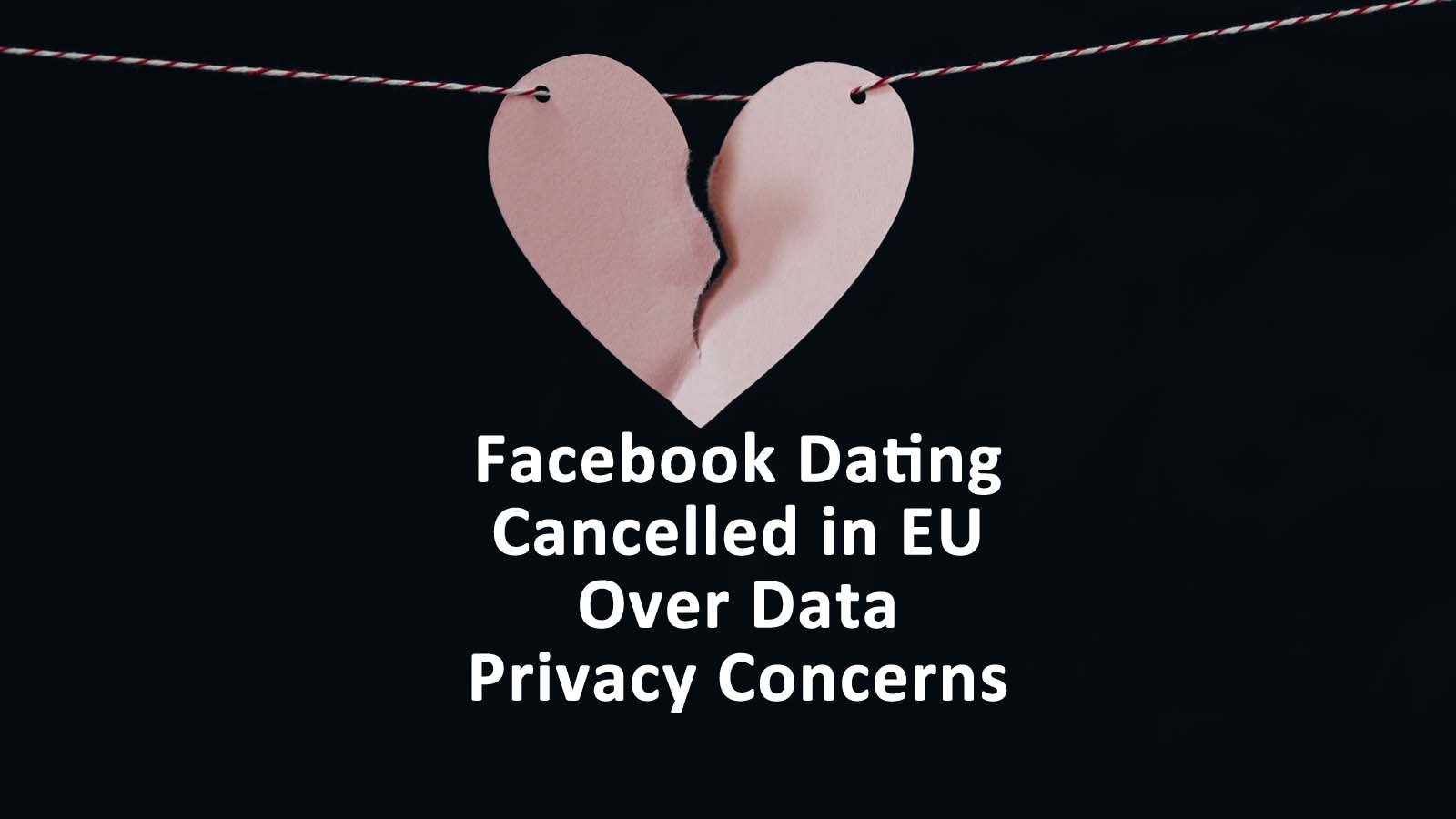 Facebook Dating EU Canceled
