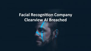 Facial Recognition Clearview AI Breached