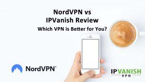 NordVPN IPVanish Review